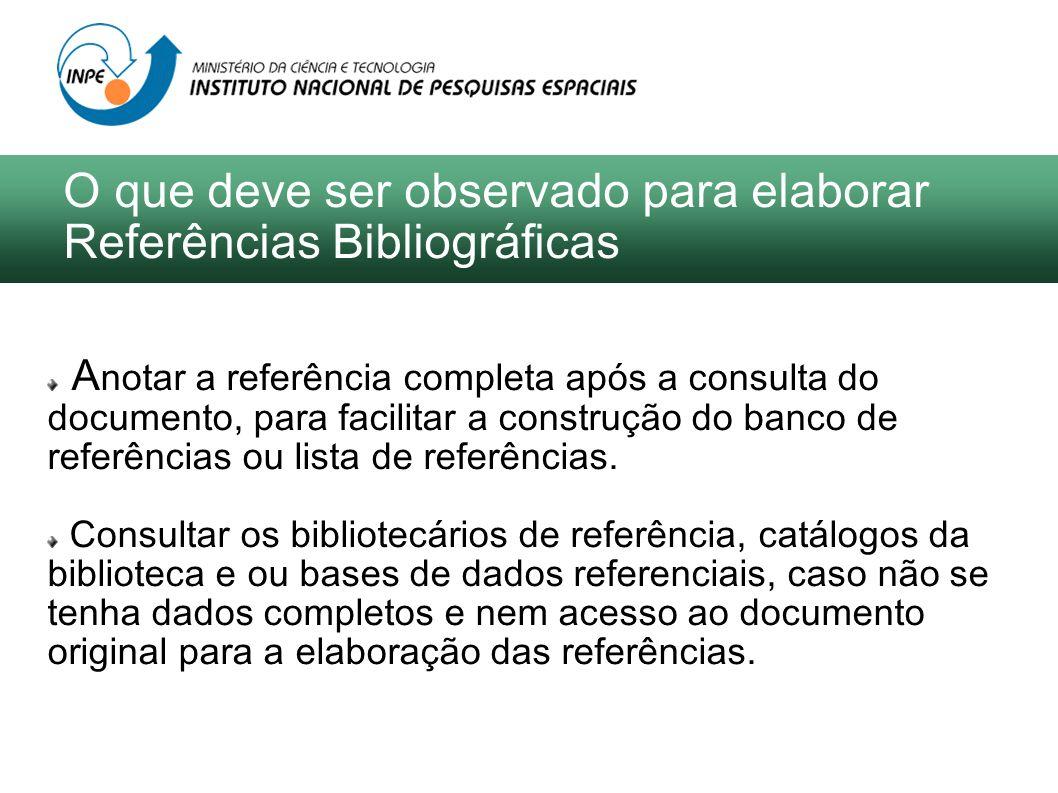 A notar a referência completa após a consulta do documento, para facilitar a construção do banco de referências ou lista de referências. Consultar os