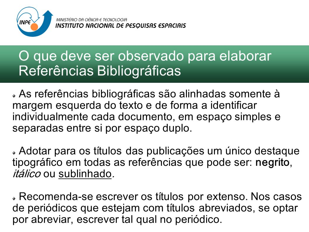 As referências bibliográficas são alinhadas somente à margem esquerda do texto e de forma a identificar individualmente cada documento, em espaço simp