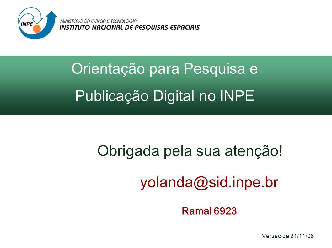 Obrigada pela sua atenção! yolanda@sid.inpe.br Ramal 6923 Versão de 21/11/08 Orientação para Pesquisa e Publicação Digital no INPE