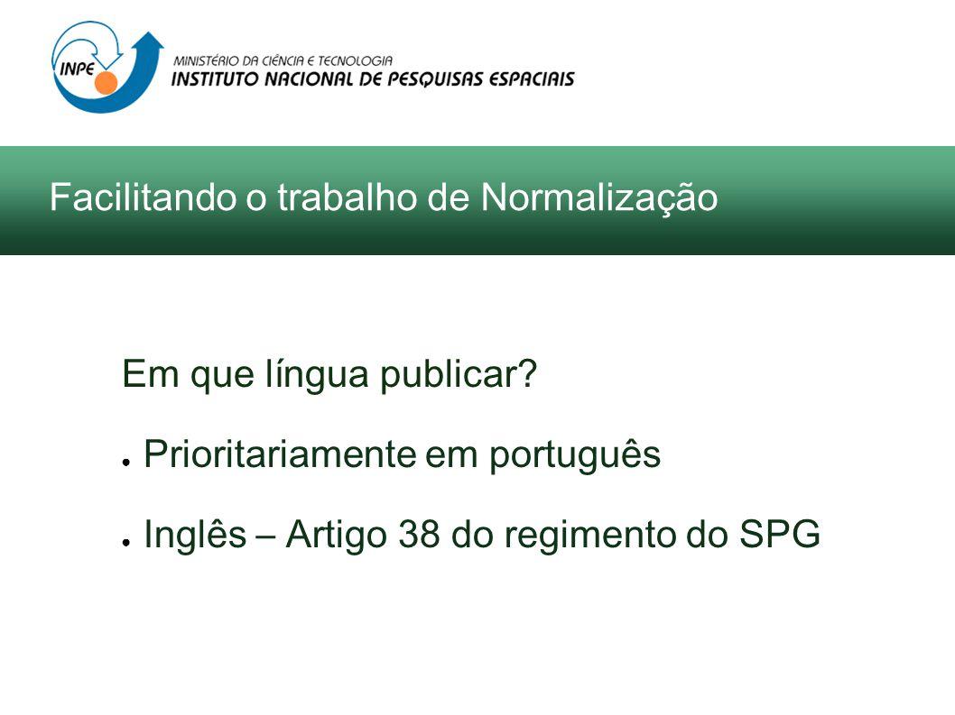 Em que língua publicar? Prioritariamente em português Inglês – Artigo 38 do regimento do SPG Facilitando o trabalho de Normalização