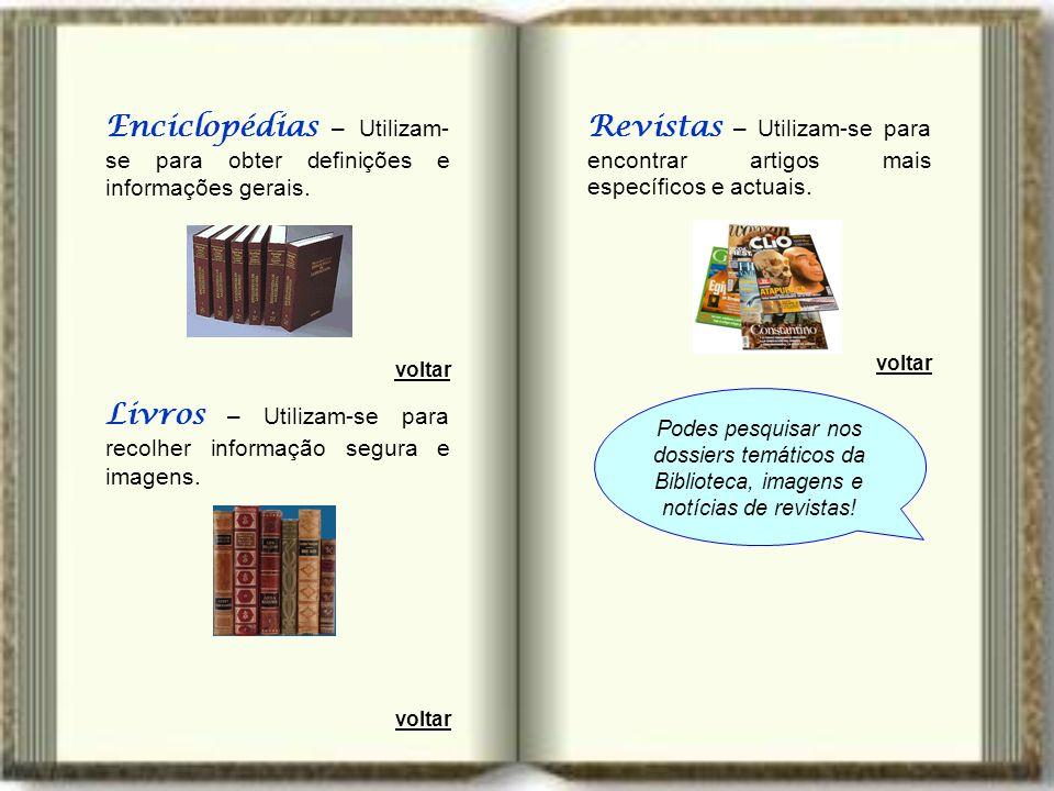 Enciclopédias – Utilizam- se para obter definições e informações gerais. Livros – Utilizam-se para recolher informação segura e imagens. voltar Revist
