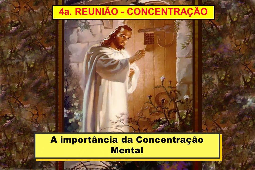 4a. REUNIÃO - CONCENTRAÇÃO A importância da Concentração Mental A importância da Concentração Mental