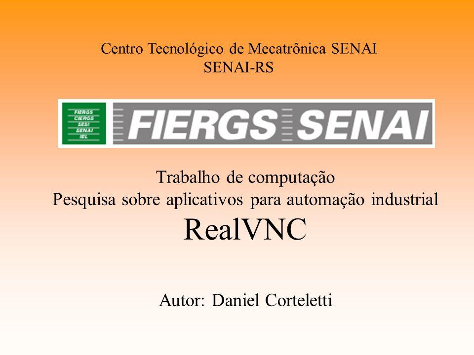 Centro Tecnológico de Mecatrônica SENAI SENAI-RS Trabalho de computação Pesquisa sobre aplicativos para automação industrial RealVNC Autor: Daniel Corteletti