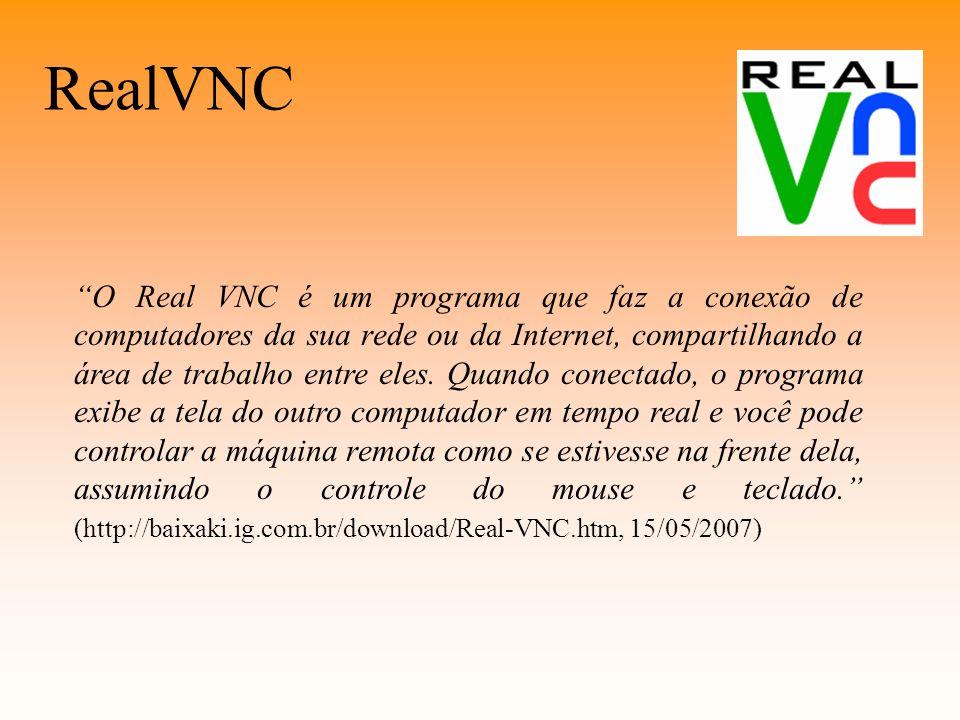RealVNC O Real VNC é um programa que faz a conexão de computadores da sua rede ou da Internet, compartilhando a área de trabalho entre eles.