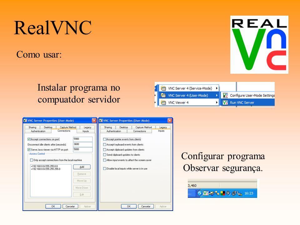 RealVNC Como usar: Instalar programa no compuatdor servidor Configurar programa Observar segurança.
