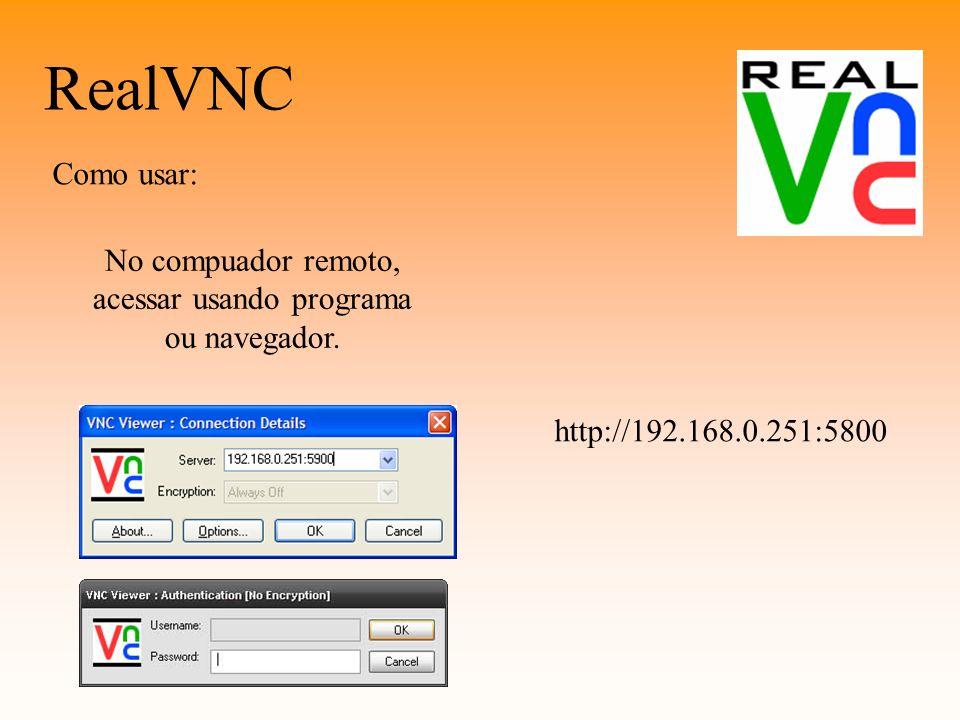 RealVNC Como usar: No compuador remoto, acessar usando programa ou navegador.
