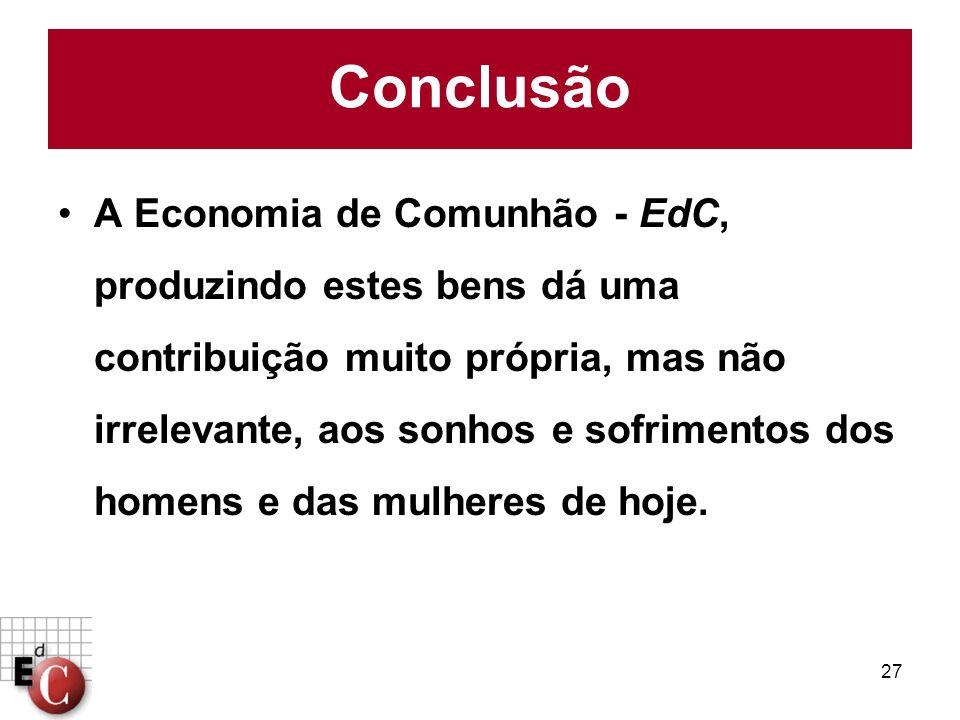 27 A Economia de Comunhão - EdC, produzindo estes bens dá uma contribuição muito própria, mas não irrelevante, aos sonhos e sofrimentos dos homens e d