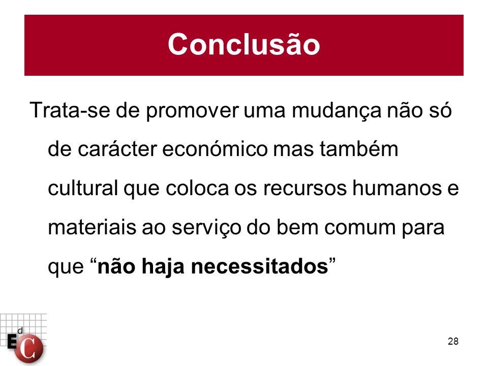 28 Trata-se de promover uma mudança não só de carácter económico mas também cultural que coloca os recursos humanos e materiais ao serviço do bem comu