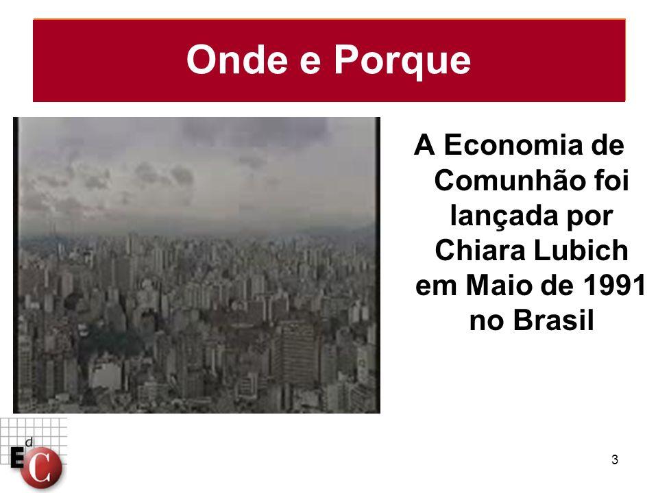3 A Economia de Comunhão foi lançada por Chiara Lubich em Maio de 1991 no Brasil Onde e Porque