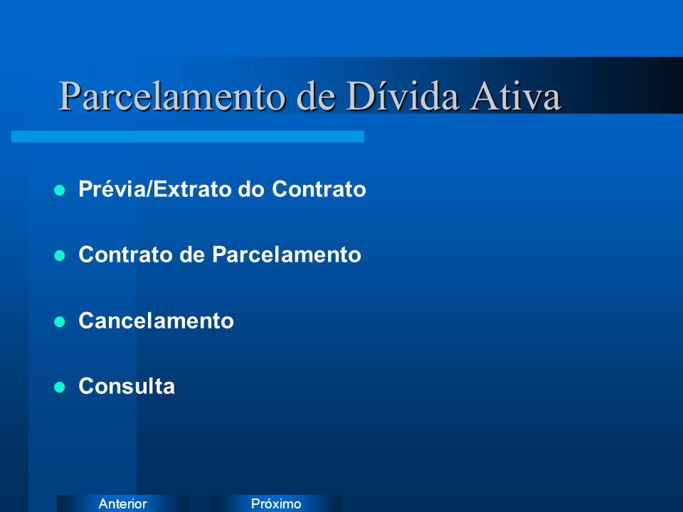 PróximoAnterior Parcelamento de Dívida Ativa Prévia/Extrato do Contrato Contrato de Parcelamento Cancelamento Consulta Instruções: Exclua o ícone do d