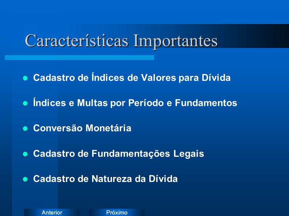 PróximoAnterior Características Importantes Cadastro de Índices de Valores para Dívida Índices e Multas por Período e Fundamentos Conversão Monetária