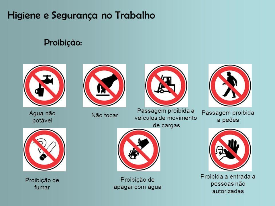 Higiene e Segurança no Trabalho Proibição: Água não potável Passagem proibida a peões Proibição de fumar Proibida a entrada a pessoas não autorizadas Não tocar Passagem proibida a veículos de movimento de cargas Proibição de apagar com água