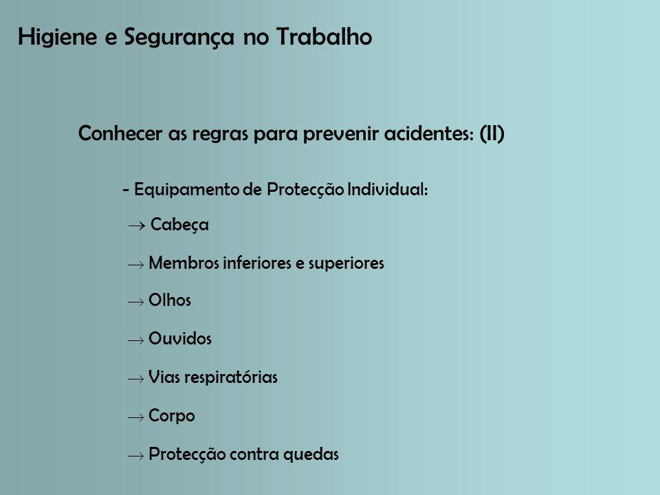 Higiene e Segurança no Trabalho - Equipamento de Protecção Individual: Conhecer as regras para prevenir acidentes: (II) Cabeça Membros inferiores e superiores Olhos Ouvidos Vias respiratórias Corpo Protecção contra quedas