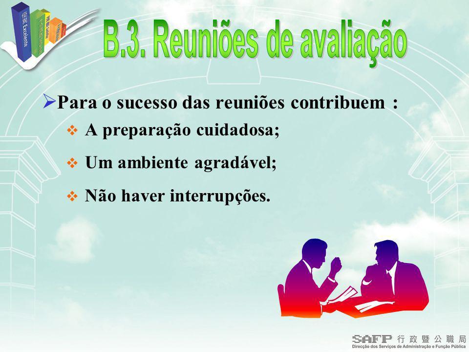 Para o sucesso das reuniões contribuem : A preparação cuidadosa; Um ambiente agradável; Não haver interrupções.