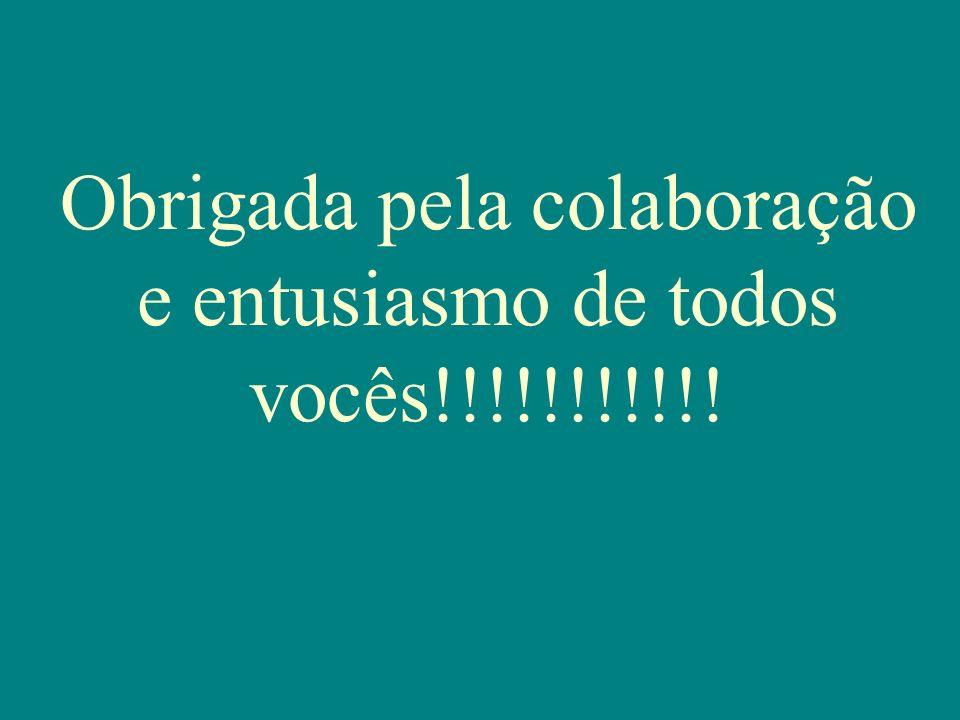 Obrigada pela colaboração e entusiasmo de todos vocês!!!!!!!!!!!