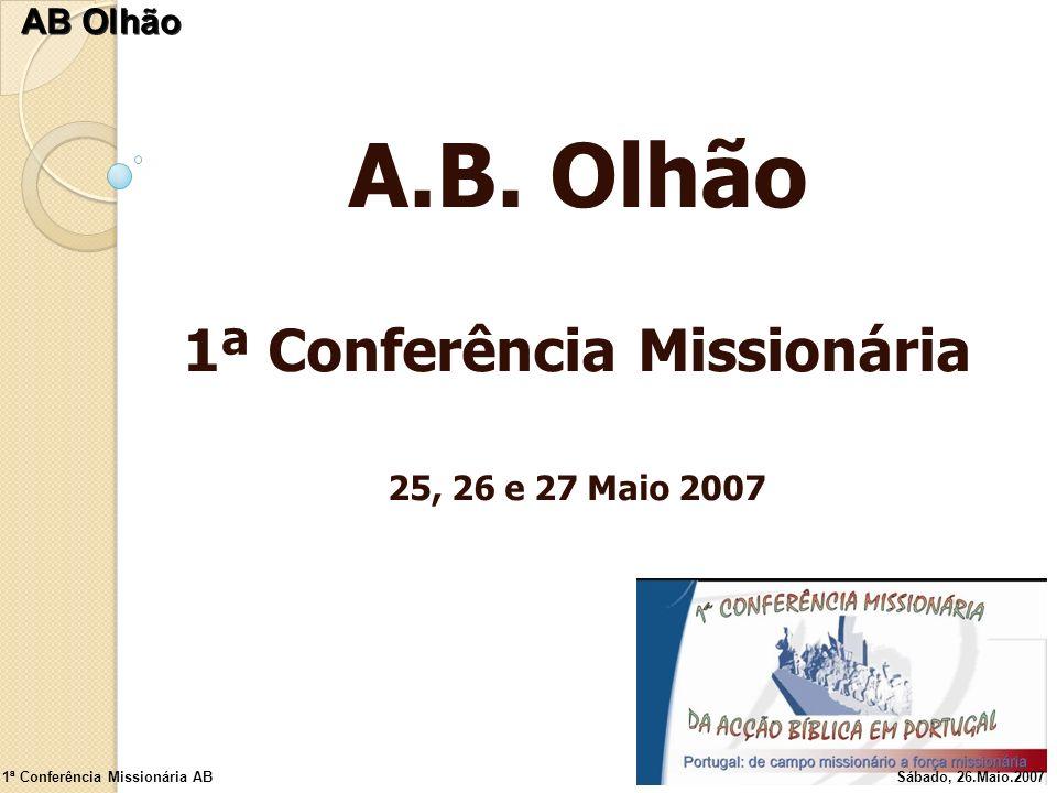 A.B. Olhão 1ª Conferência Missionária 25, 26 e 27 Maio 2007 1ª Conferência Missionária ABSábado, 26.Maio.2007 AB Olhão