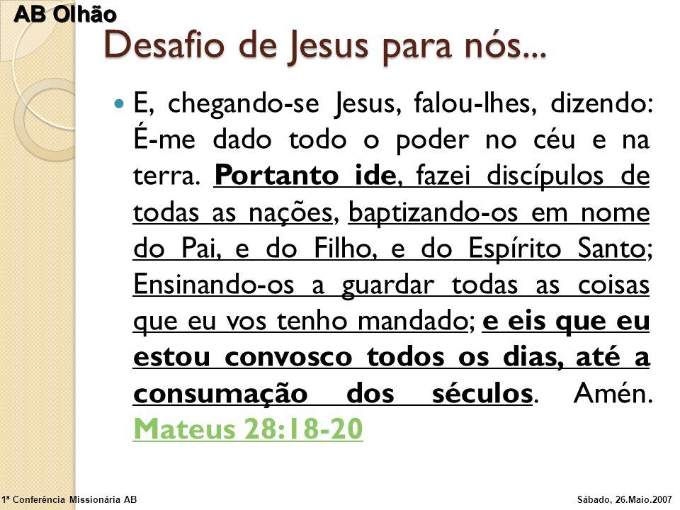 Desafio de Jesus para nós... E, chegando-se Jesus, falou-lhes, dizendo: É-me dado todo o poder no céu e na terra. Portanto ide, fazei discípulos de to