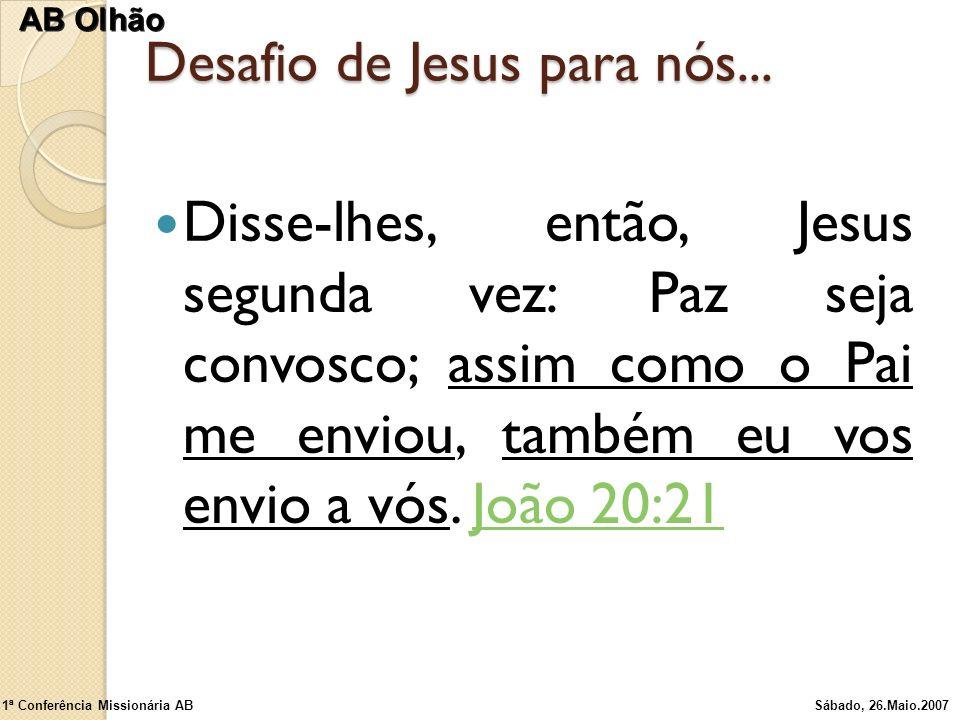Desafio de Jesus para nós... Disse-lhes, então, Jesus segunda vez: Paz seja convosco; assim como o Pai me enviou, também eu vos envio a vós. João 20:2