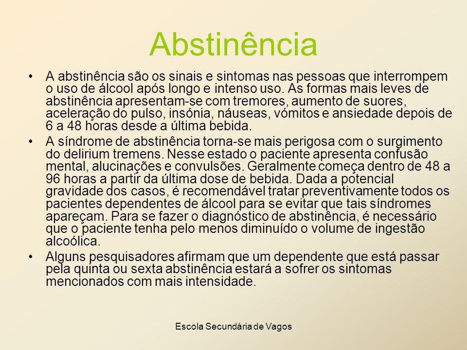 Escola Secundária de Vagos Abstinência A abstinência são os sinais e sintomas nas pessoas que interrompem o uso de álcool após longo e intenso uso. As