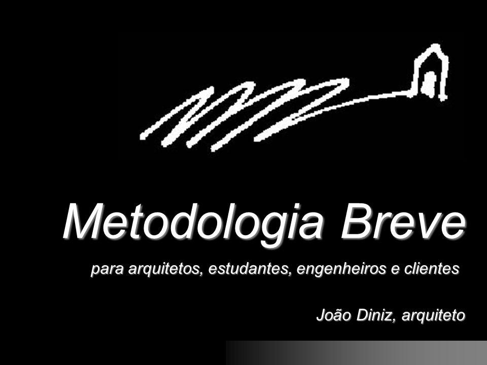 Metodologia Breve para arquitetos, estudantes, engenheiros e clientes para arquitetos, estudantes, engenheiros e clientes João Diniz, arquiteto João D