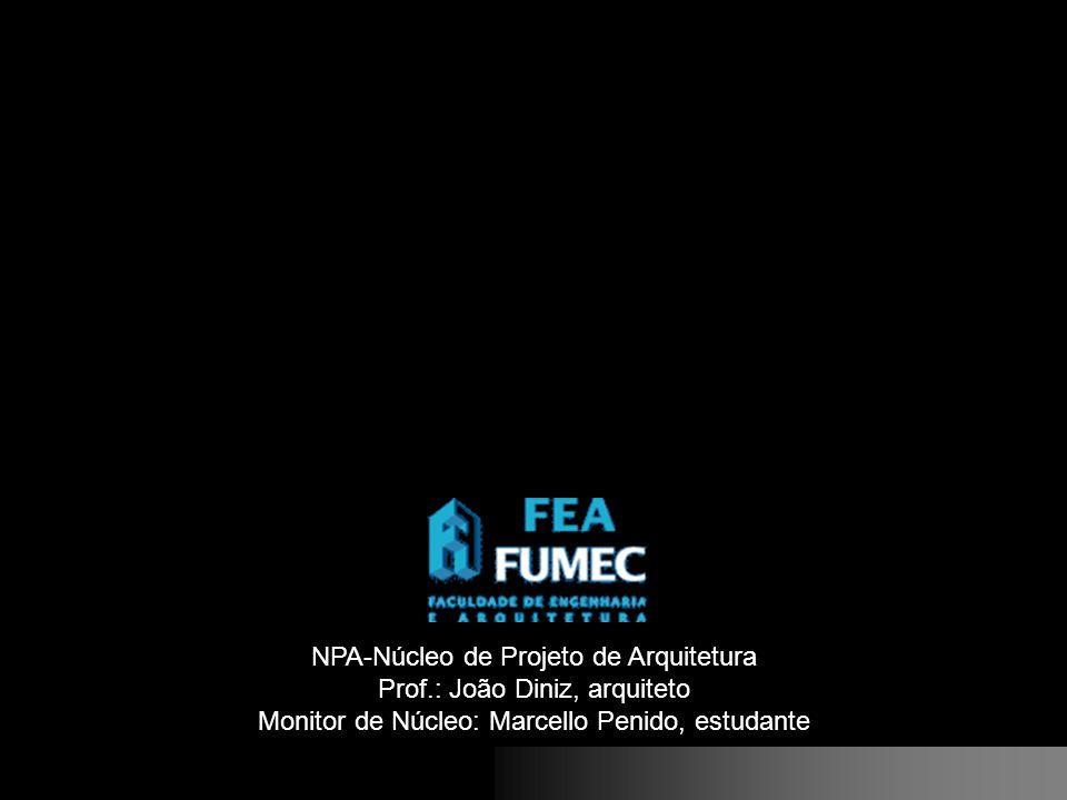 NPA-Núcleo de Projeto de Arquitetura Prof.: João Diniz, arquiteto Monitor de Núcleo: Marcello Penido, estudante