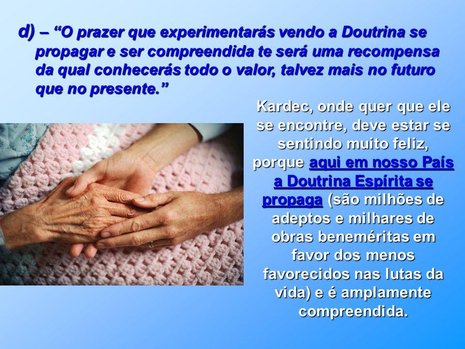 c) –... está próximo o tempo em que a verdade brilhará por toda a parte. Tal anúncio acontece aqui no Brasil. São milhares de Casas, Grupos e Federaçõ