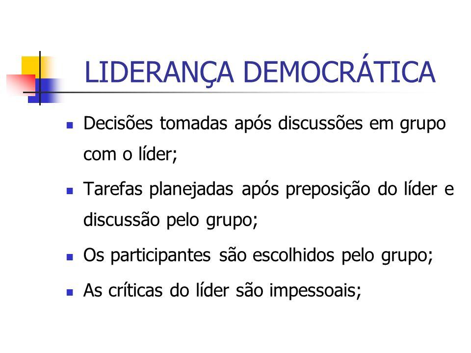 LIDERANÇA DEMOCRÁTICA Decisões tomadas após discussões em grupo com o líder; Tarefas planejadas após preposição do líder e discussão pelo grupo; Os pa