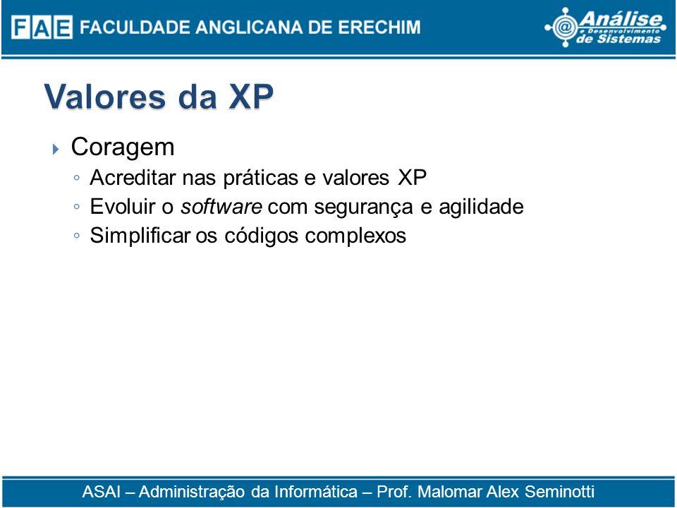 Coragem Acreditar nas práticas e valores XP Evoluir o software com segurança e agilidade Simplificar os códigos complexos ASAI – Administração da Info