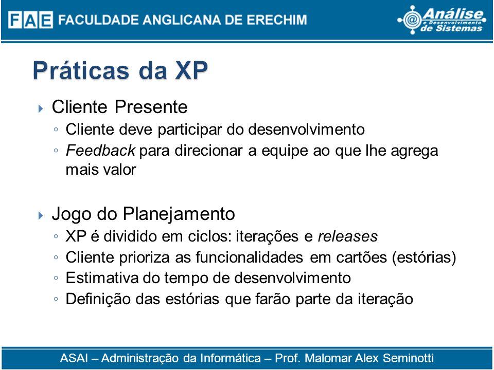 Cliente Presente Cliente deve participar do desenvolvimento Feedback para direcionar a equipe ao que lhe agrega mais valor Jogo do Planejamento XP é d