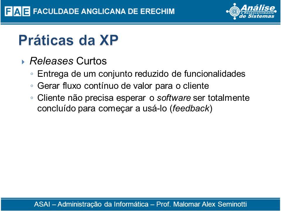 Releases Curtos Entrega de um conjunto reduzido de funcionalidades Gerar fluxo contínuo de valor para o cliente Cliente não precisa esperar o software
