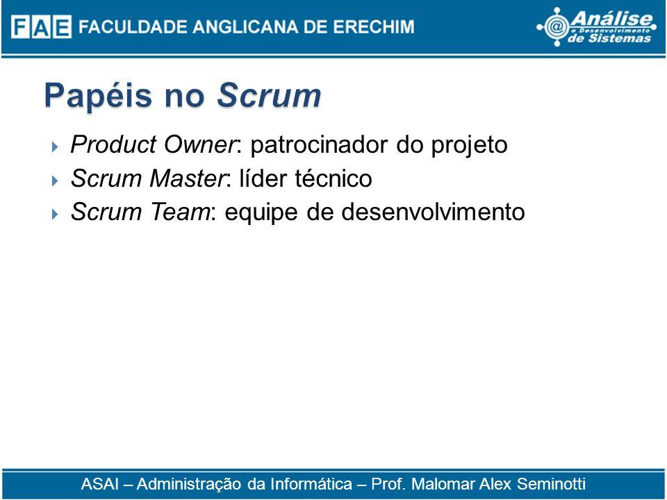 Product Owner: patrocinador do projeto Scrum Master: líder técnico Scrum Team: equipe de desenvolvimento ASAI – Administração da Informática – Prof. M