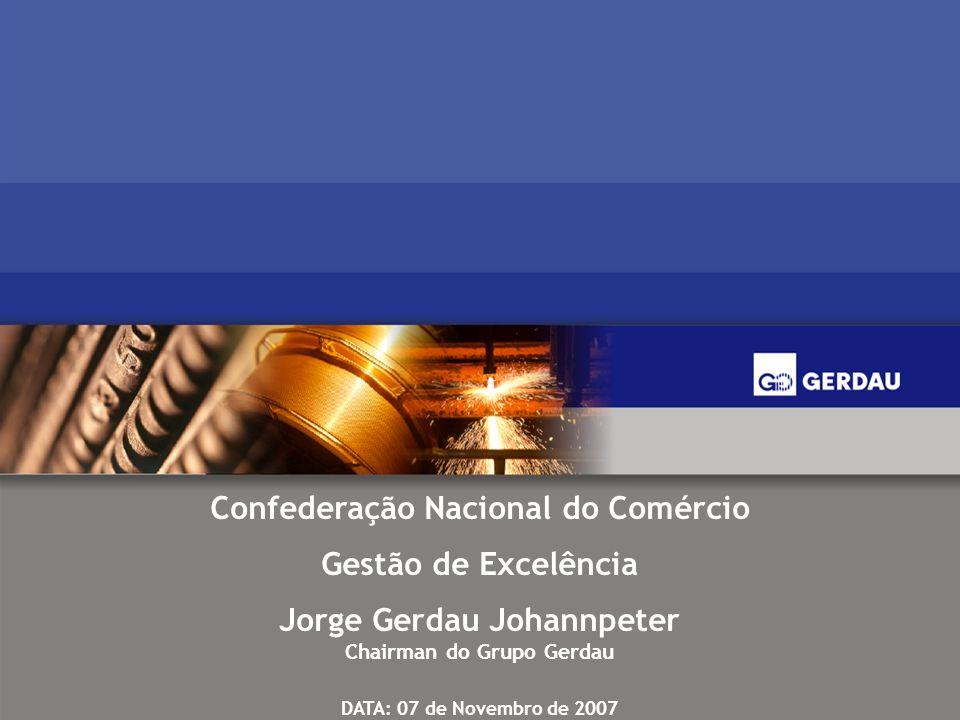 1 Confederação Nacional do Comércio Gestão de Excelência Jorge Gerdau Johannpeter Chairman do Grupo Gerdau DATA: 07 de Novembro de 2007