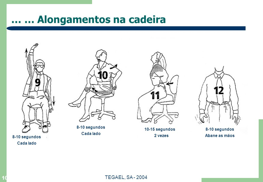 TEGAEL, SA - 2004 9 … Alongamentos na cadeira … 3-5 segundos 3 vezes 10-12 segundos Cada braço 10 segundos