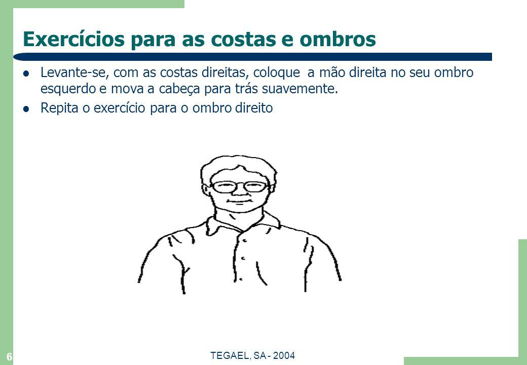 TEGAEL, SA - 2004 5 Exercícios no escritório Um dos maiores fatores de risco é a postura estática.