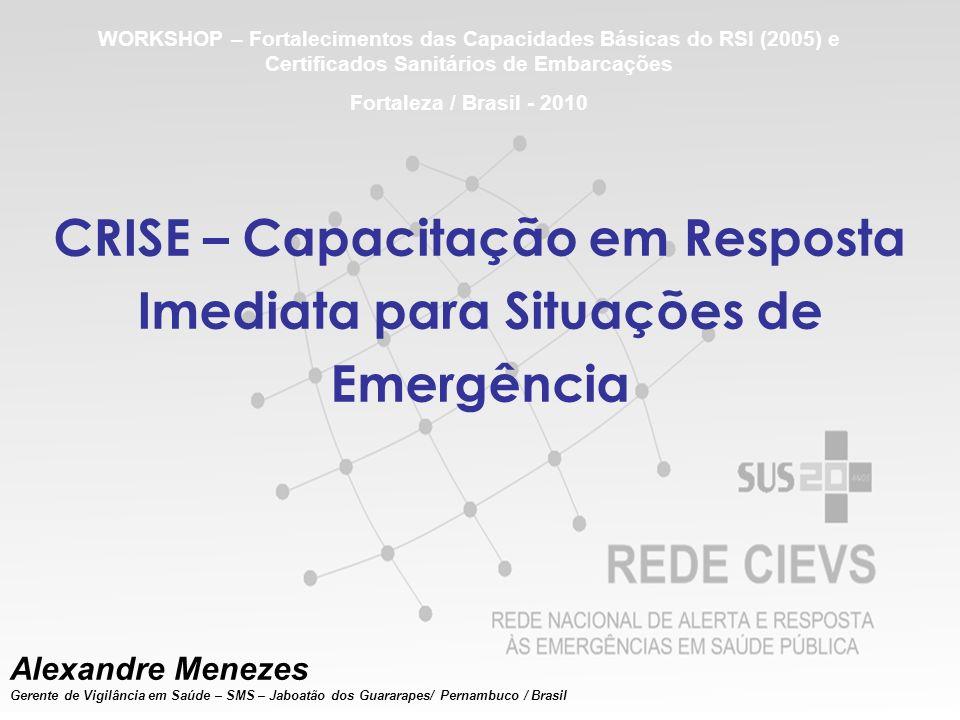 CRISE – Capacitação em Resposta Imediata para Situações de Emergência Primeira versão (CBIS) Rio Grande do Norte /dezembro de 2008 equipe e montagem da proposta idéia de intersetorialidade, ênfase na prática de campo e entrega de produtos ao final – relatório descritivo da prática de campo Equipe 1º CBIS -Natal - 2008