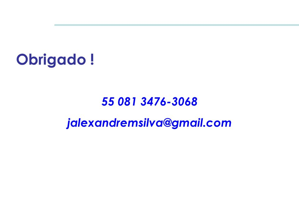 Obrigado ! 55 081 3476-3068 jalexandremsilva@gmail.com