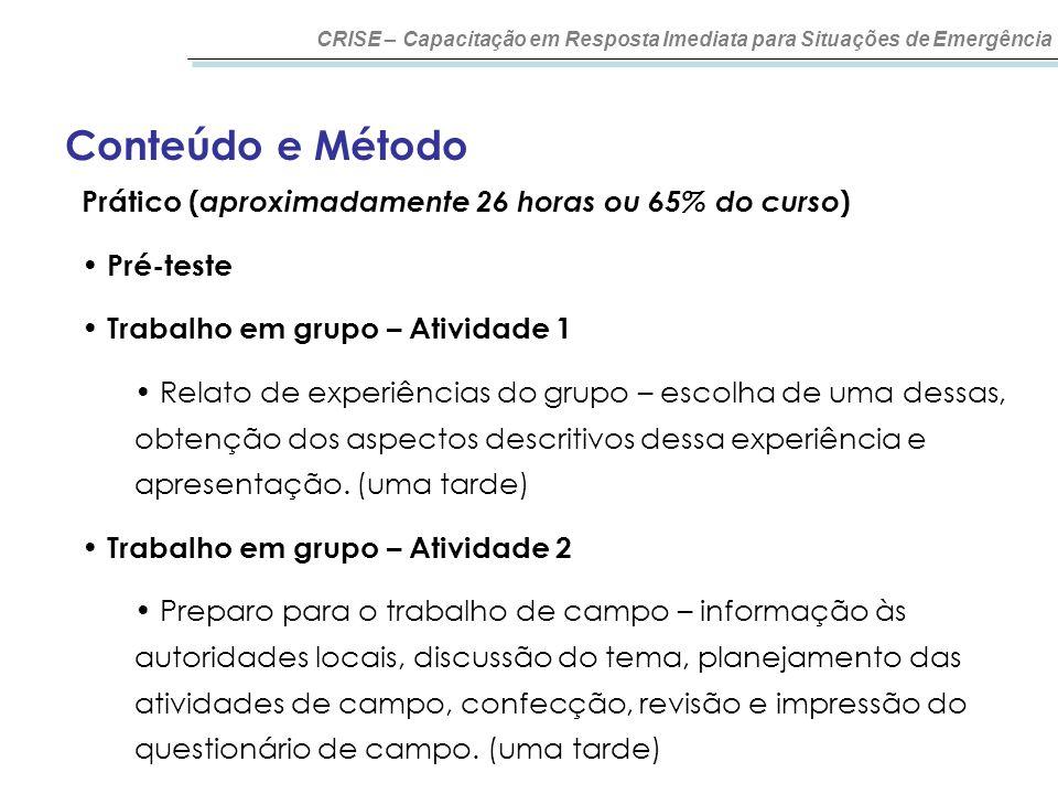 Conteúdo e Método CRISE – Capacitação em Resposta Imediata para Situações de Emergência Prático ( aproximadamente 26 horas ou 65% do curso ) Pré-teste