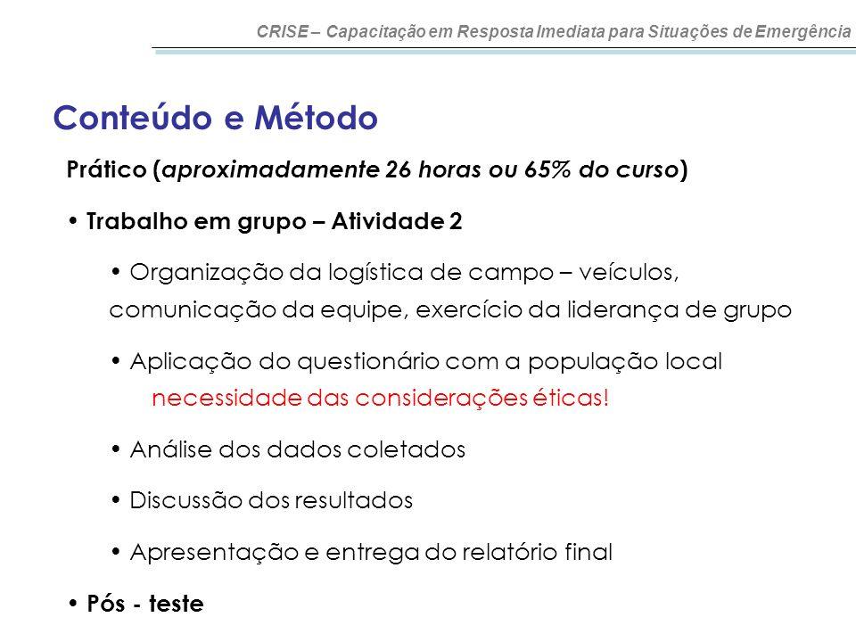 Conteúdo e Método CRISE – Capacitação em Resposta Imediata para Situações de Emergência Prático ( aproximadamente 26 horas ou 65% do curso ) Trabalho