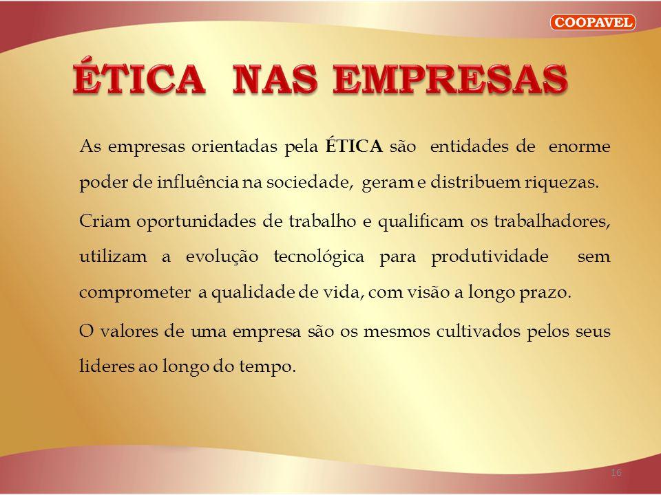 16 As empresas orientadas pela ÉTICA são entidades de enorme poder de influência na sociedade, geram e distribuem riquezas.