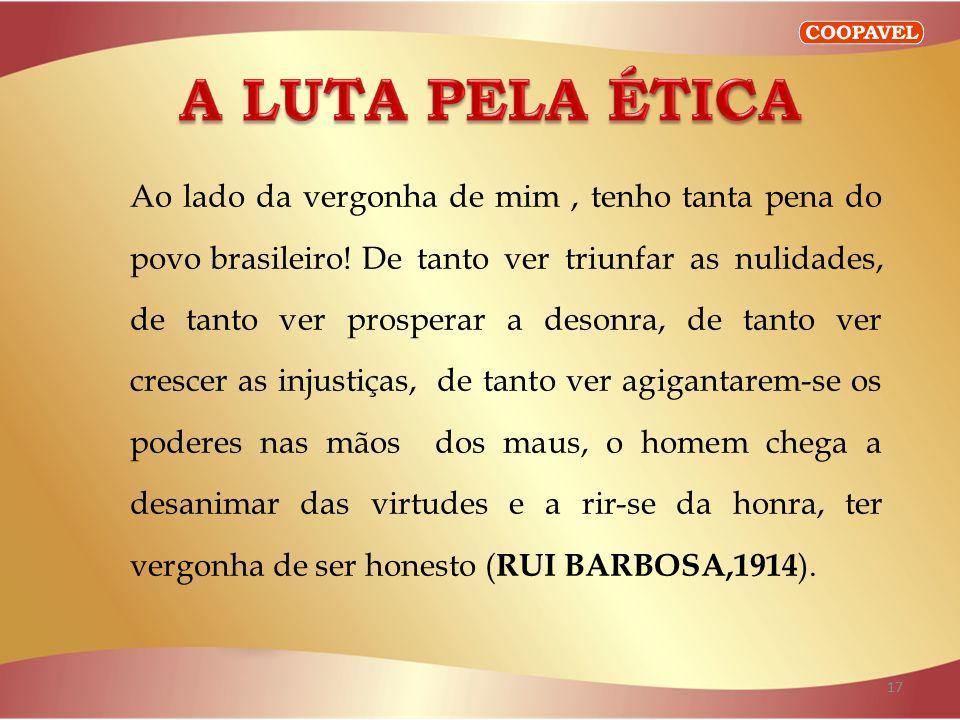 17 Ao lado da vergonha de mim, tenho tanta pena do povo brasileiro.