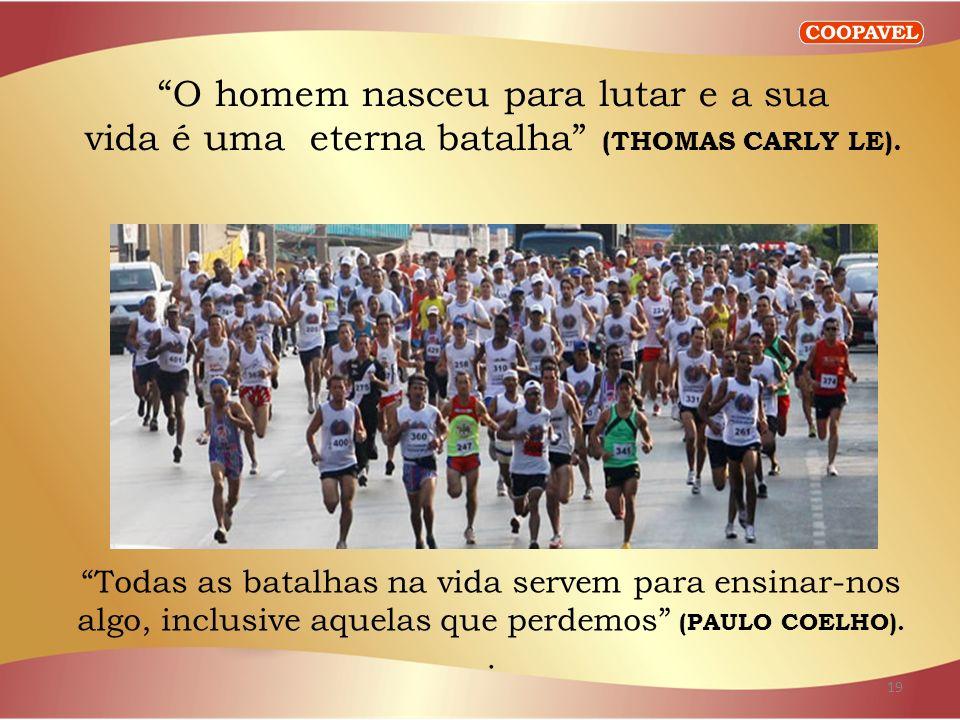 Todas as batalhas na vida servem para ensinar-nos algo, inclusive aquelas que perdemos (PAULO COELHO)..