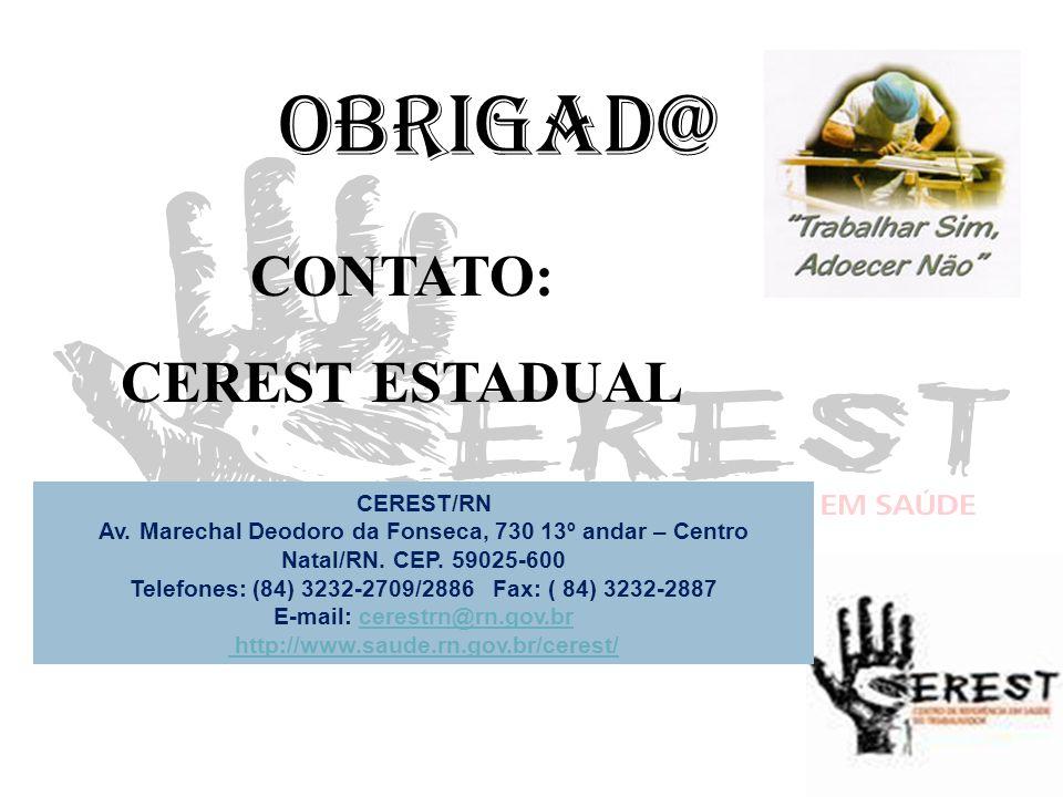 CONTATO: CEREST ESTADUAL OBRIGAD@ CEREST/RN Av. Marechal Deodoro da Fonseca, 730 13º andar – Centro Natal/RN. CEP. 59025-600 Telefones: (84) 3232-2709