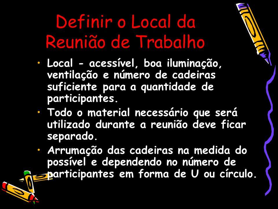 Definir o Local da Reunião de Trabalho Local - acessível, boa iluminação, ventilação e número de cadeiras suficiente para a quantidade de participante