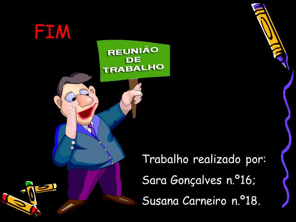 FIM Trabalho realizado por: Sara Gonçalves n.º16; Susana Carneiro n.º18.