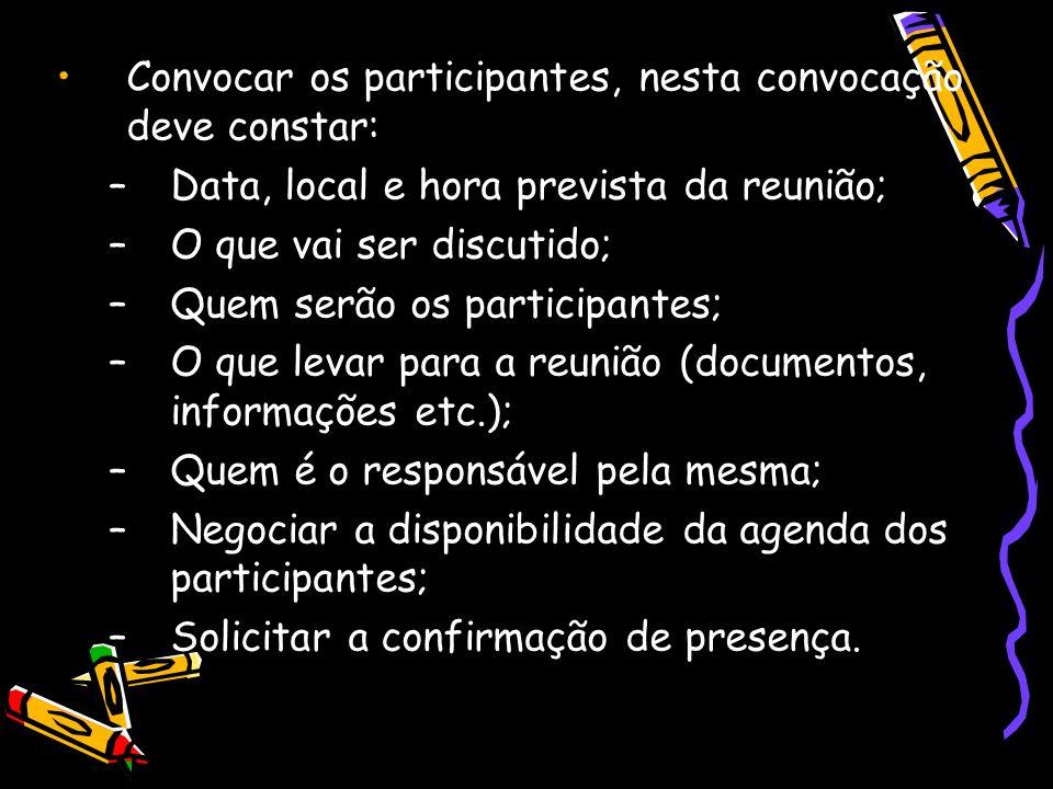 Convocar os participantes, nesta convocação deve constar: –Data, local e hora prevista da reunião; –O que vai ser discutido; –Quem serão os participan