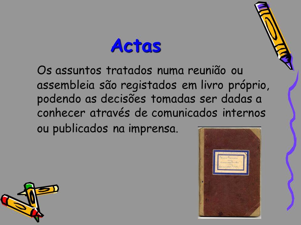 Actas Os assuntos tratados numa reunião ou assembleia são registados em livro próprio, podendo as decisões tomadas ser dadas a conhecer através de com