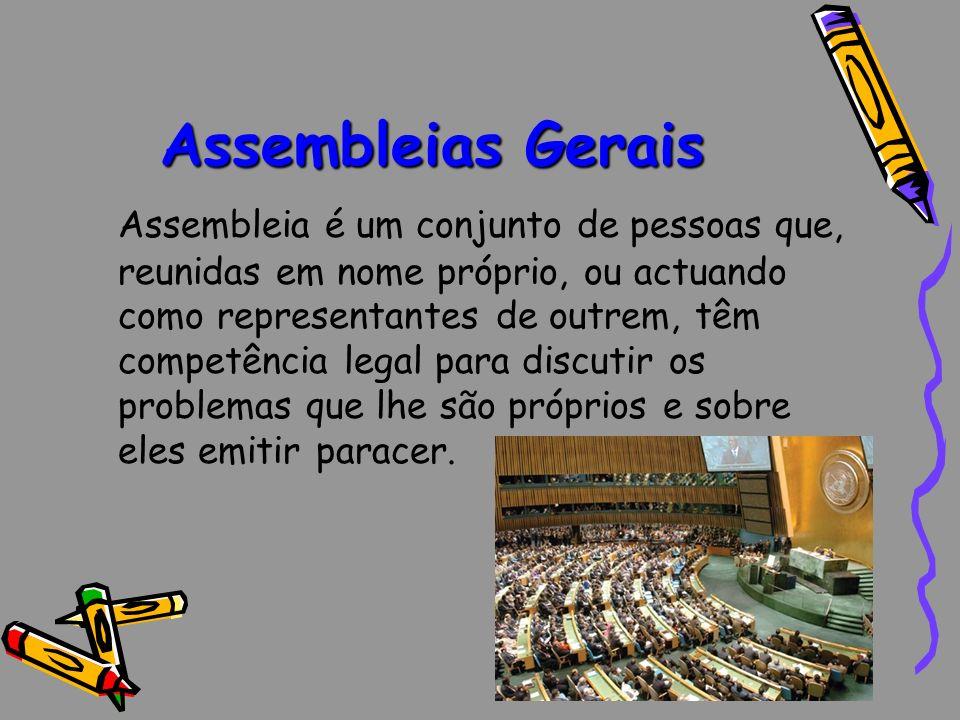Assembleias Gerais Assembleia é um conjunto de pessoas que, reunidas em nome próprio, ou actuando como representantes de outrem, têm competência legal