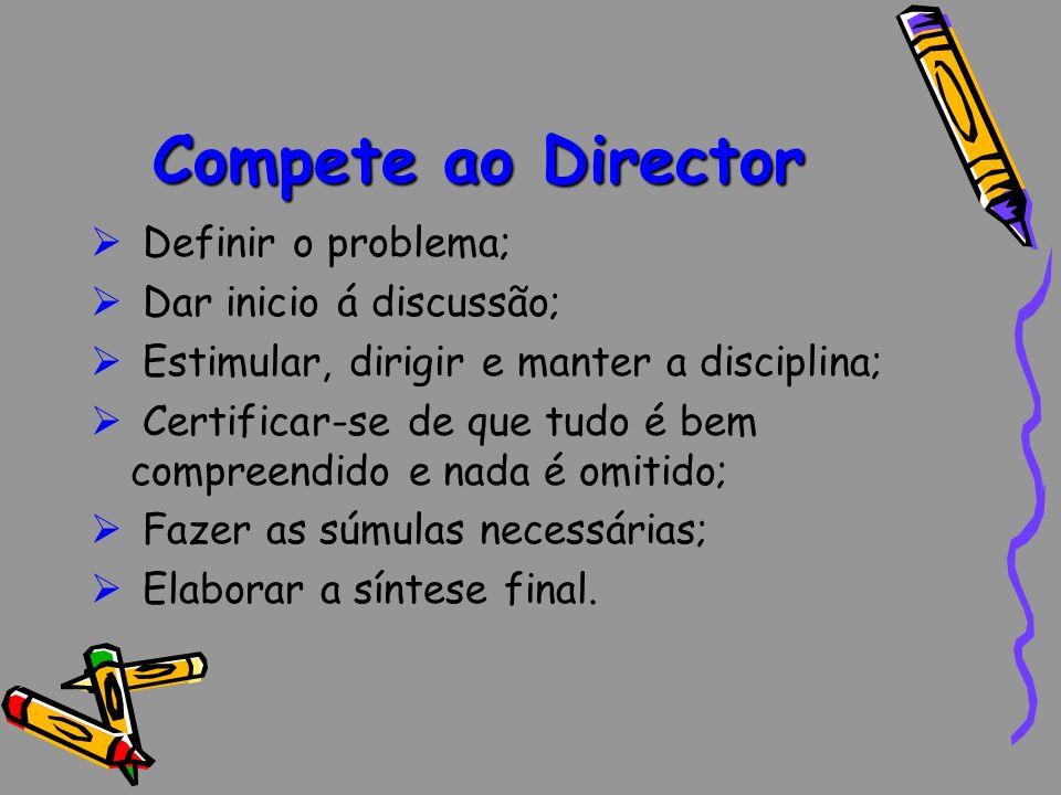 Compete ao Director Definir o problema; Dar inicio á discussão; Estimular, dirigir e manter a disciplina; Certificar-se de que tudo é bem compreendido