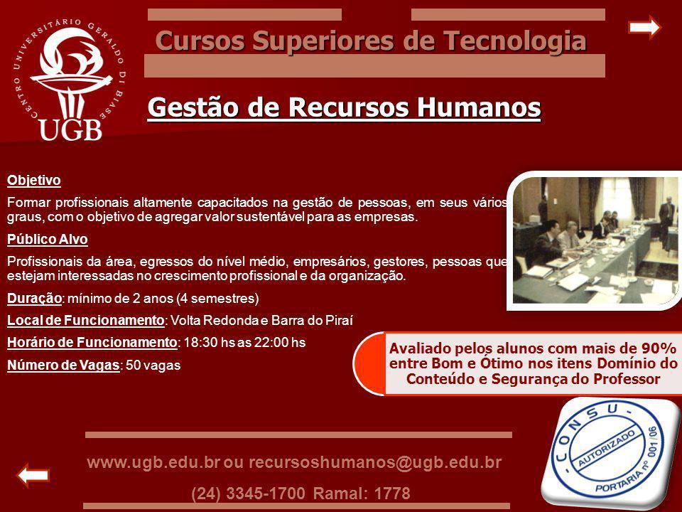 Cursos Superiores de Tecnologia Gestão de Recursos Humanos Objetivo Formar profissionais altamente capacitados na gestão de pessoas, em seus vários gr