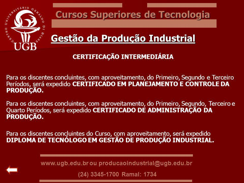 Cursos Superiores de Tecnologia Gestão da Produção Industrial CERTIFICAÇÃO INTERMEDIÁRIA Para os discentes concluintes, com aproveitamento, do Primeir